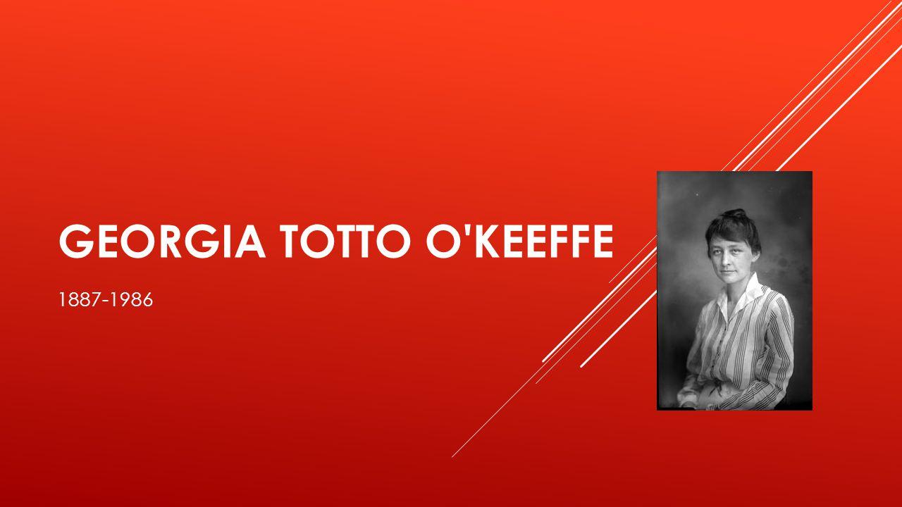 GEORGIA TOTTO O'KEEFFE 1887-1986