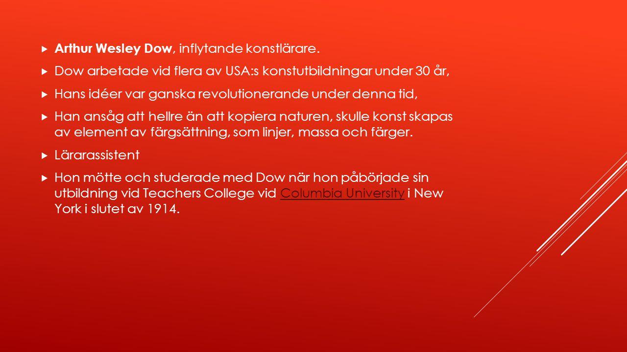  Arthur Wesley Dow, inflytande konstlärare.  Dow arbetade vid flera av USA:s konstutbildningar under 30 år,  Hans idéer var ganska revolutionerande