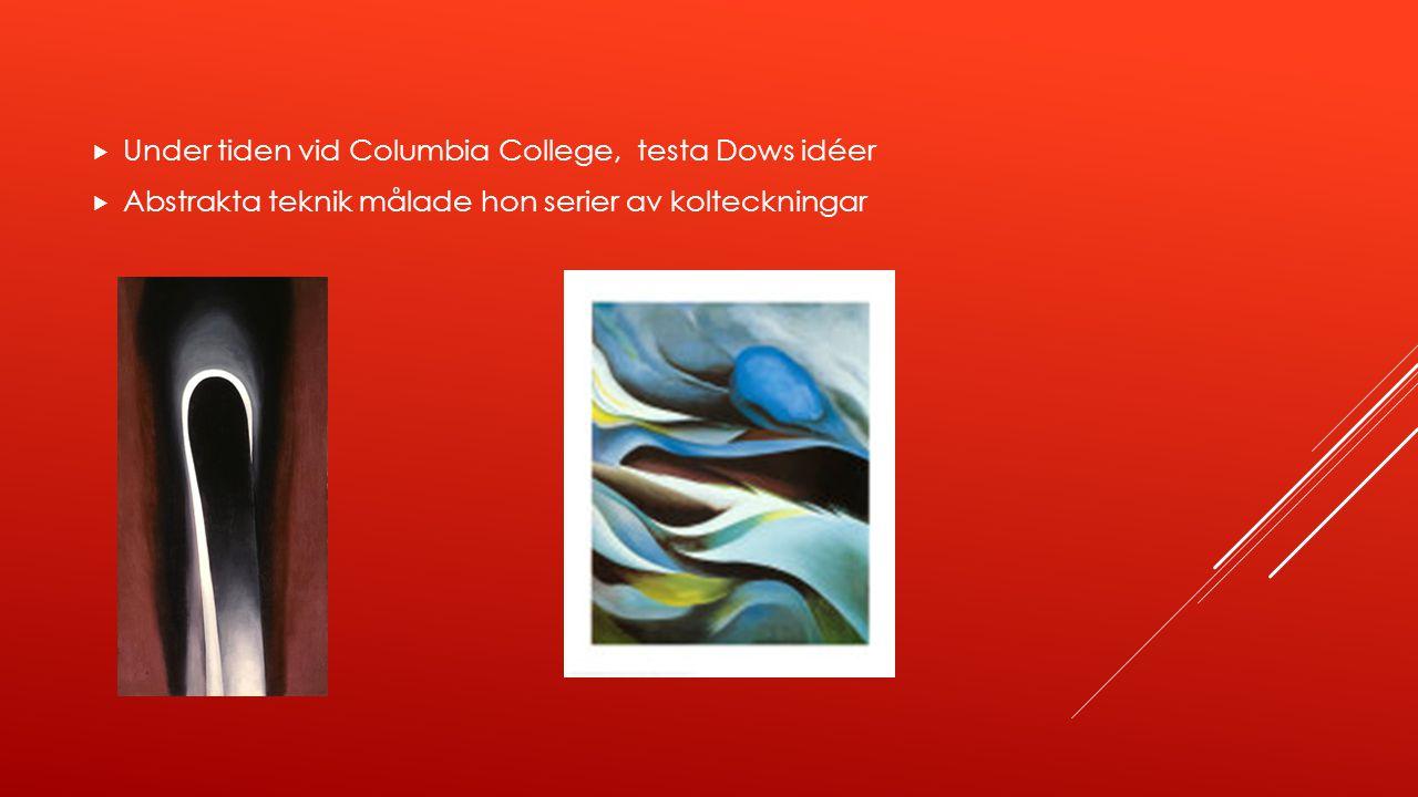  Under tiden vid Columbia College, testa Dows idéer  Abstrakta teknik målade hon serier av kolteckningar
