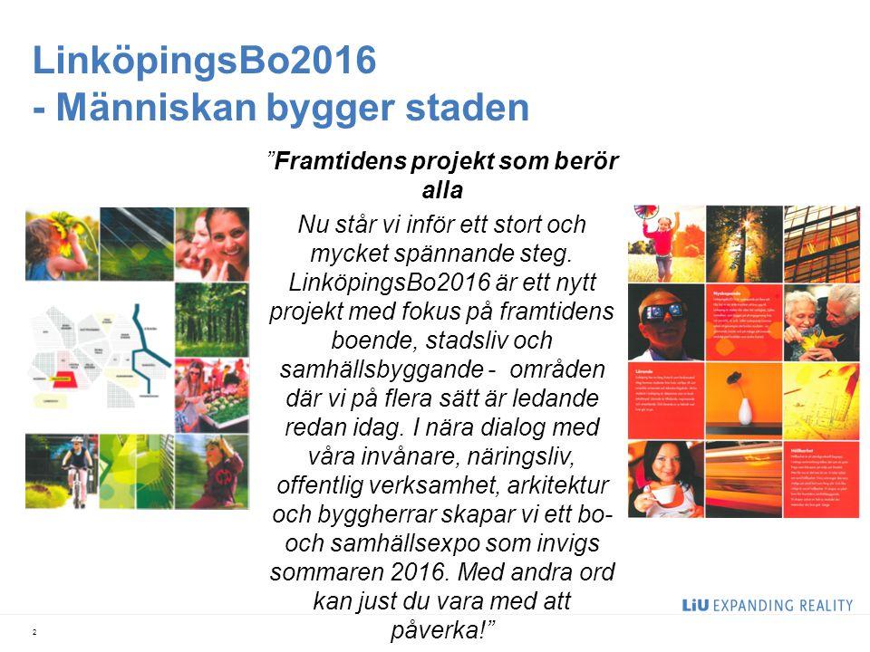 LinköpingsBo2016 - Människan bygger staden 2 Framtidens projekt som berör alla Nu står vi inför ett stort och mycket spännande steg.
