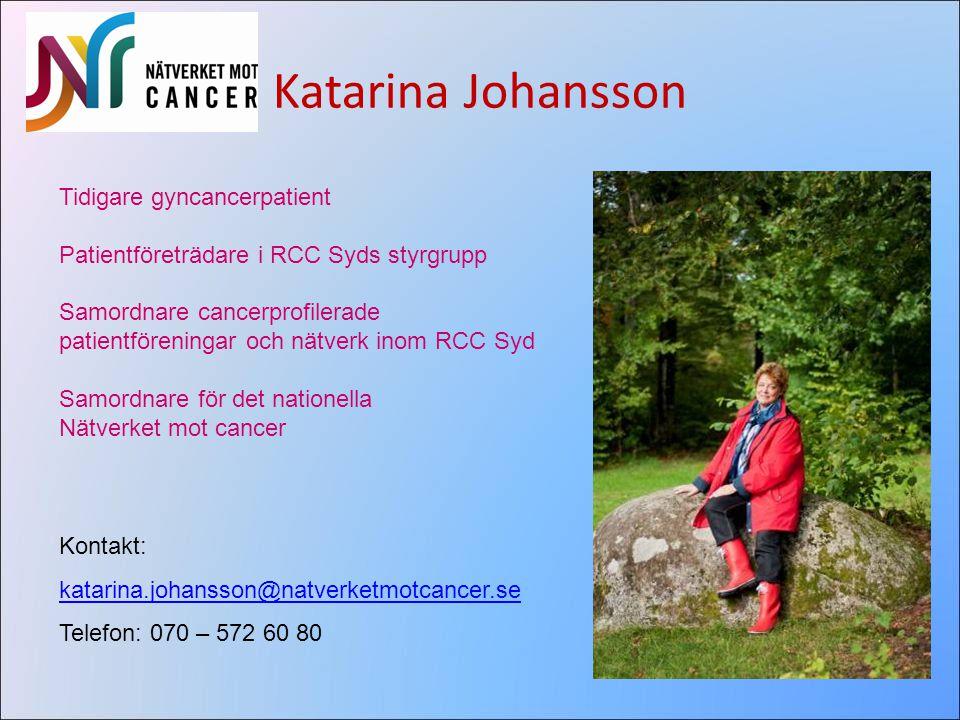 Katarina Johansson Tidigare gyncancerpatient Patientföreträdare i RCC Syds styrgrupp Samordnare cancerprofilerade patientföreningar och nätverk inom R