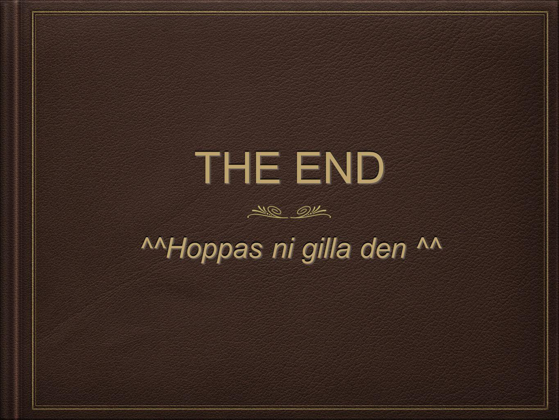 THE END ^^Hoppas ni gilla den ^^