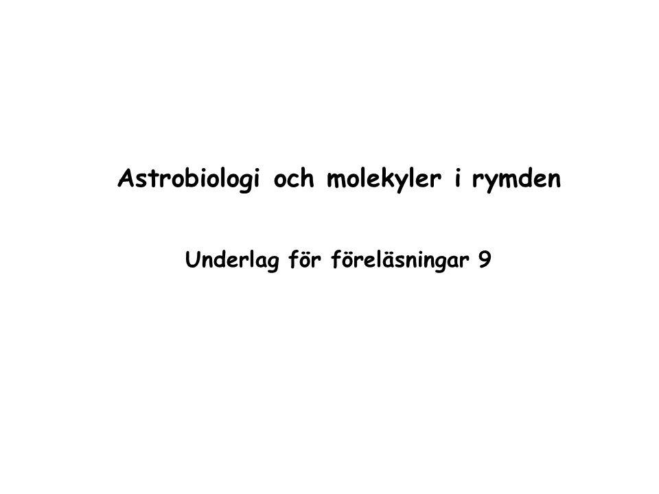 Astrobiologi och molekyler i rymden Underlag för föreläsningar 9