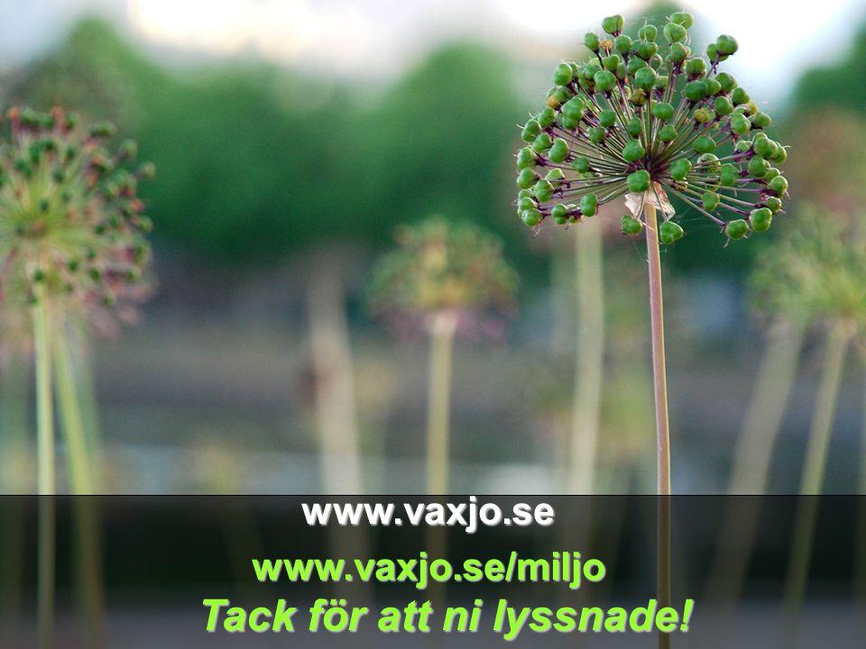 www.vaxjo.se www.vaxjo.se/miljo Tack för att ni lyssnade!