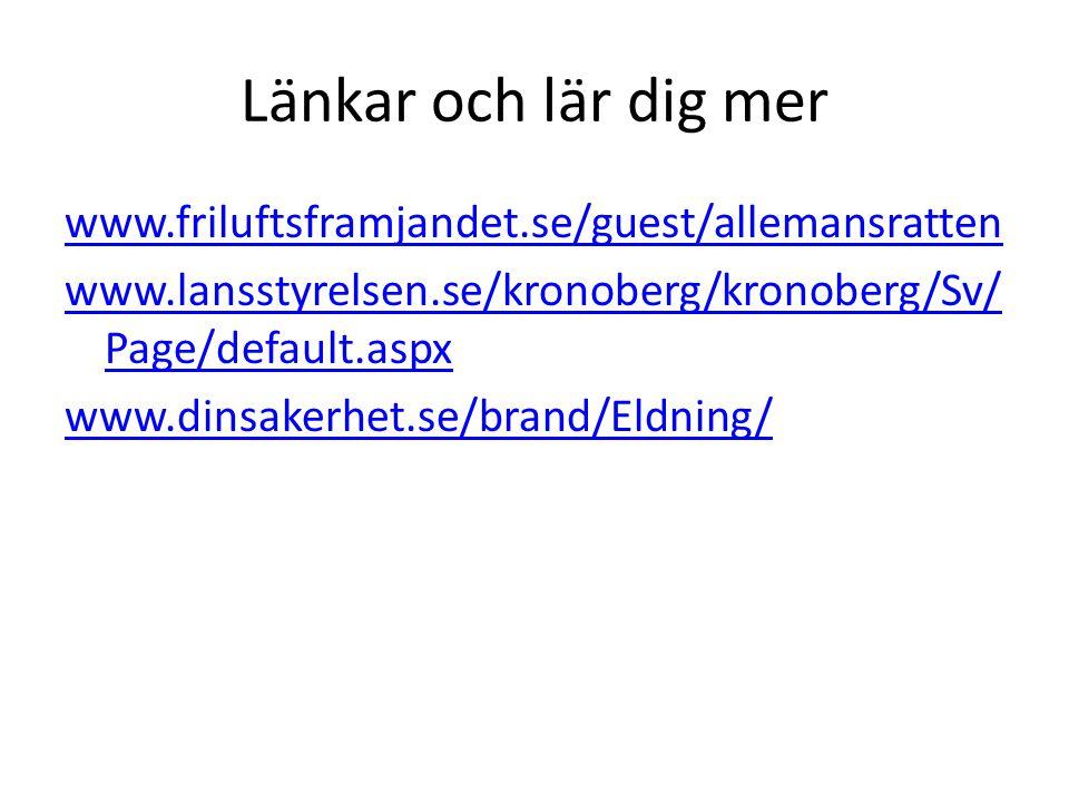 Länkar och lär dig mer www.friluftsframjandet.se/guest/allemansratten www.lansstyrelsen.se/kronoberg/kronoberg/Sv/ Page/default.aspx www.dinsakerhet.s