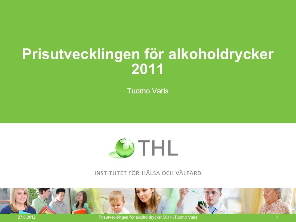 Prisutvecklingen för alkoholdrycker 2011 Tuomo Varis 27.6.2012 Prisutvecklingen för alkoholdrycker 2011 /Tuomo Varis1
