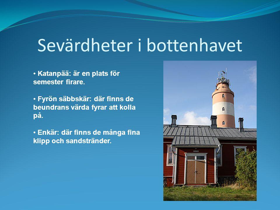 Sevärdheter i bottenhavet Katanpää: är en plats för semester firare. Fyrön säbbskär: där finns de beundrans värda fyrar att kolla på. Enkär: där finns