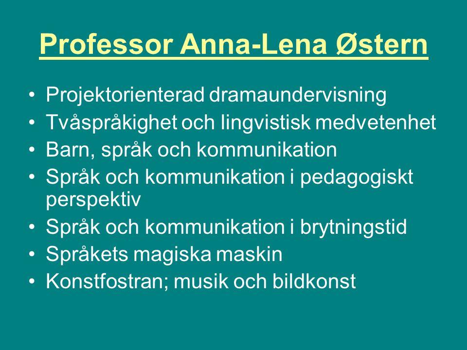 Professor Anna-Lena Østern Projektorienterad dramaundervisning Tvåspråkighet och lingvistisk medvetenhet Barn, språk och kommunikation Språk och kommunikation i pedagogiskt perspektiv Språk och kommunikation i brytningstid Språkets magiska maskin Konstfostran; musik och bildkonst