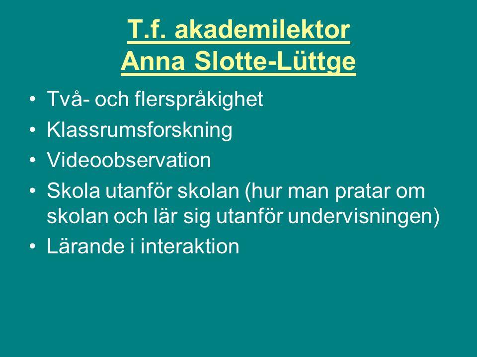 T.f. akademilektor Anna Slotte-Lüttge Två- och flerspråkighet Klassrumsforskning Videoobservation Skola utanför skolan (hur man pratar om skolan och l