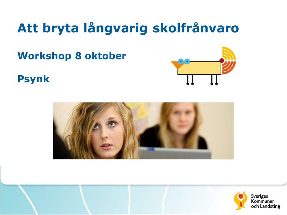 Att bryta långvarig skolfrånvaro Workshop 8 oktober Psynk