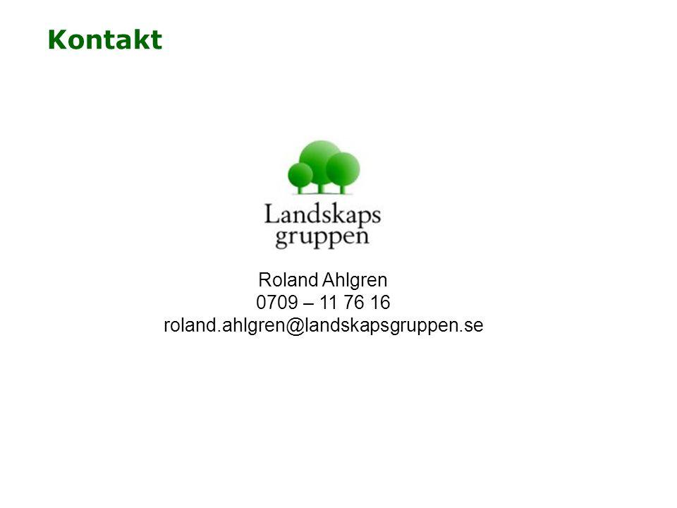 Kontakt Roland Ahlgren 0709 – 11 76 16 roland.ahlgren@landskapsgruppen.se