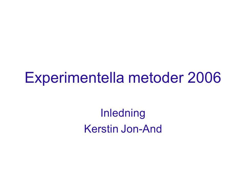 Experimentella metoder 2006 Inledning Kerstin Jon-And