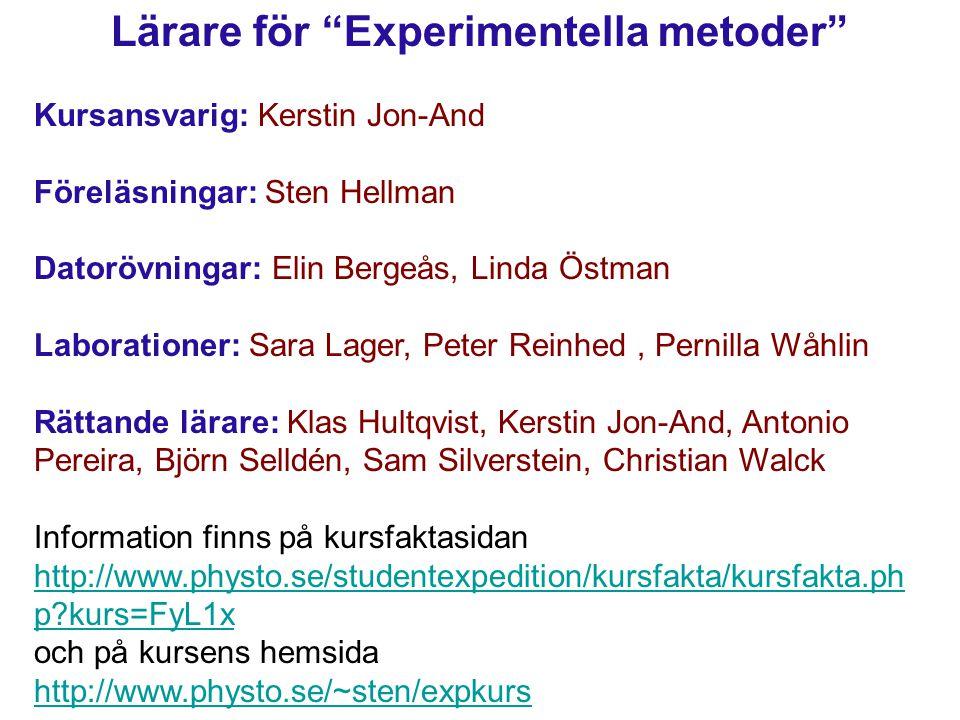 """Lärare för """"Experimentella metoder"""" Kursansvarig: Kerstin Jon-And Föreläsningar: Sten Hellman Datorövningar: Elin Bergeås, Linda Östman Laborationer:"""