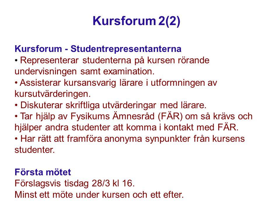 Kursforum 2(2) Kursforum - Studentrepresentanterna Representerar studenterna på kursen rörande undervisningen samt examination. Assisterar kursansvari