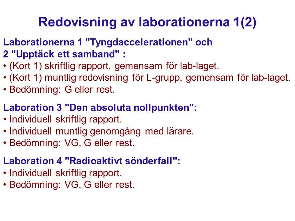 Redovisning av laborationerna 1(2) Laborationerna 1 Tyngdaccelerationen och 2 Upptäck ett samband : (Kort 1) skriftlig rapport, gemensam för lab-laget.
