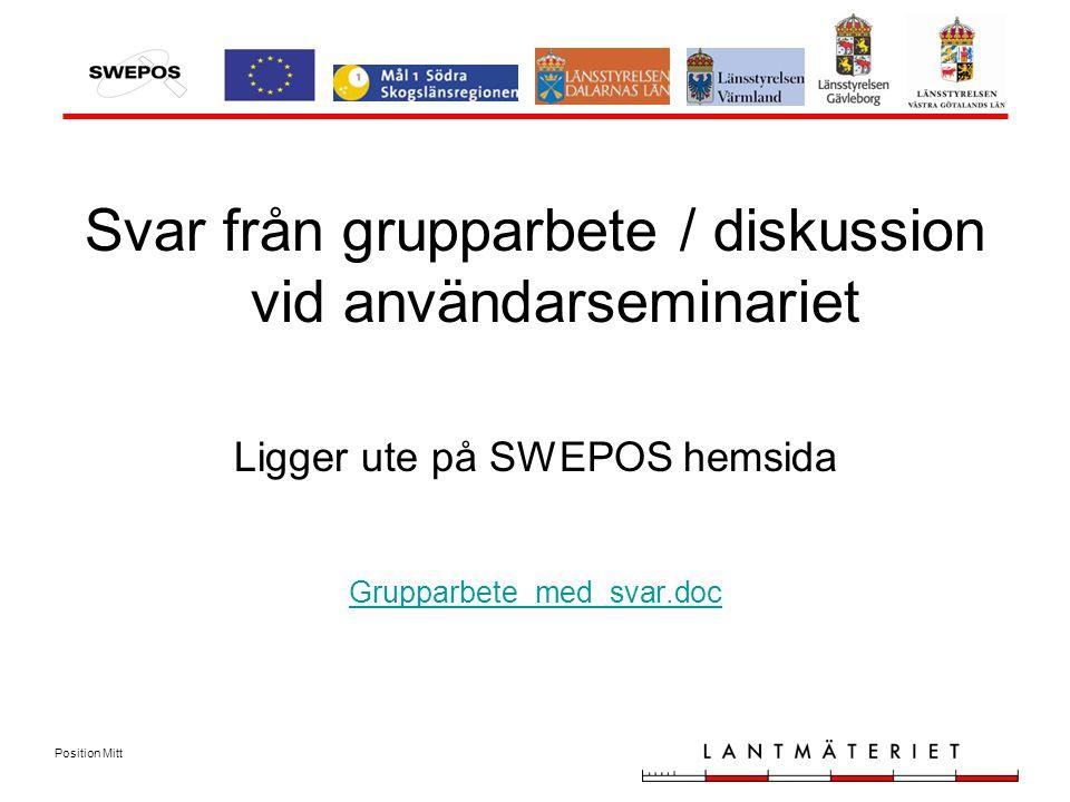Position Mitt Svar från grupparbete / diskussion vid användarseminariet Ligger ute på SWEPOS hemsida Grupparbete_med_svar.doc