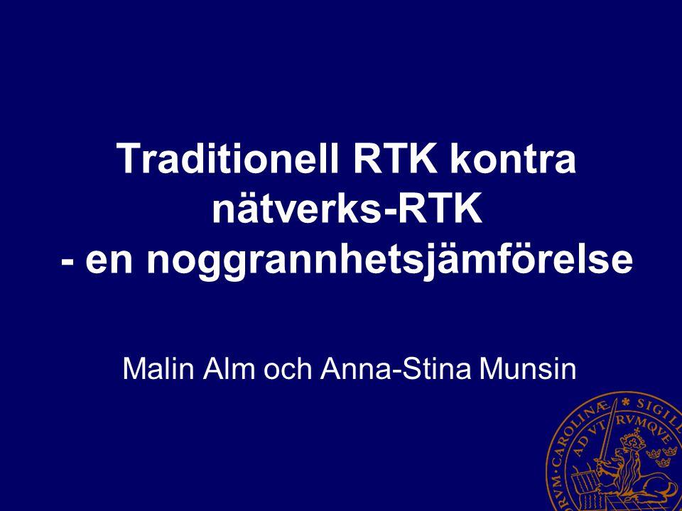Traditionell RTK kontra nätverks-RTK - en noggrannhetsjämförelse Malin Alm och Anna-Stina Munsin