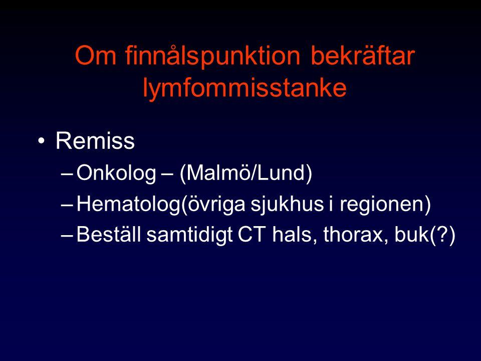Utredning hos onkolog/hematolog Röntgenologisk (CT thorax, buk, bäcken) Benmärg (biopsi, utstryk, flödescytometri) S-LD, urat Vid symptom: utredning av CNS, skelett