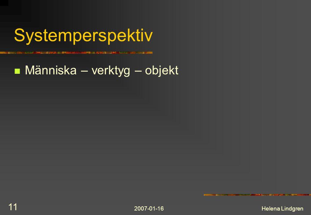 2007-01-16Helena Lindgren 11 Systemperspektiv Människa – verktyg – objekt