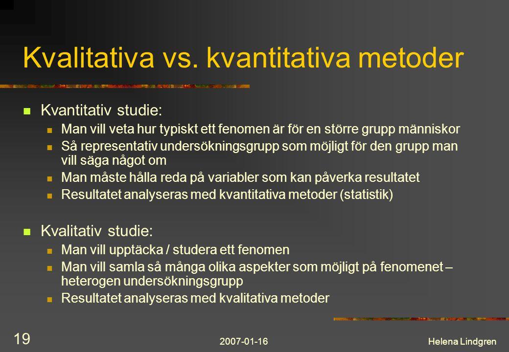 2007-01-16Helena Lindgren 19 Kvalitativa vs. kvantitativa metoder Kvantitativ studie: Man vill veta hur typiskt ett fenomen är för en större grupp män
