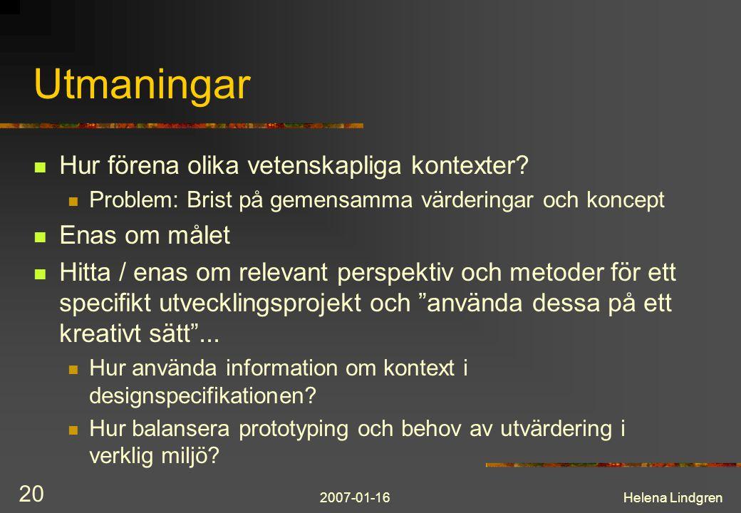 2007-01-16Helena Lindgren 20 Utmaningar Hur förena olika vetenskapliga kontexter? Problem: Brist på gemensamma värderingar och koncept Enas om målet H