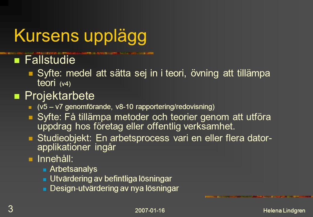 2007-01-16Helena Lindgren 4 Kursens upplägg Teori: Föreläsningar koncentrerade till v3-v4, mindre v5-v6 Tillämpa teori v4-v8 Diskutera, redovisa tillämpad teori, utvärdera teori v8-v10 Seminarier – diskussionsforum för analyser, lösningar Peer review – feedback från andra grupper på rapporten Redovisningsseminarium – återkoppling till uppdragsgivare Jmfr Projekt: v5 – v7 genomförande, v8 – v10 analys/ rapportering/ redovisning