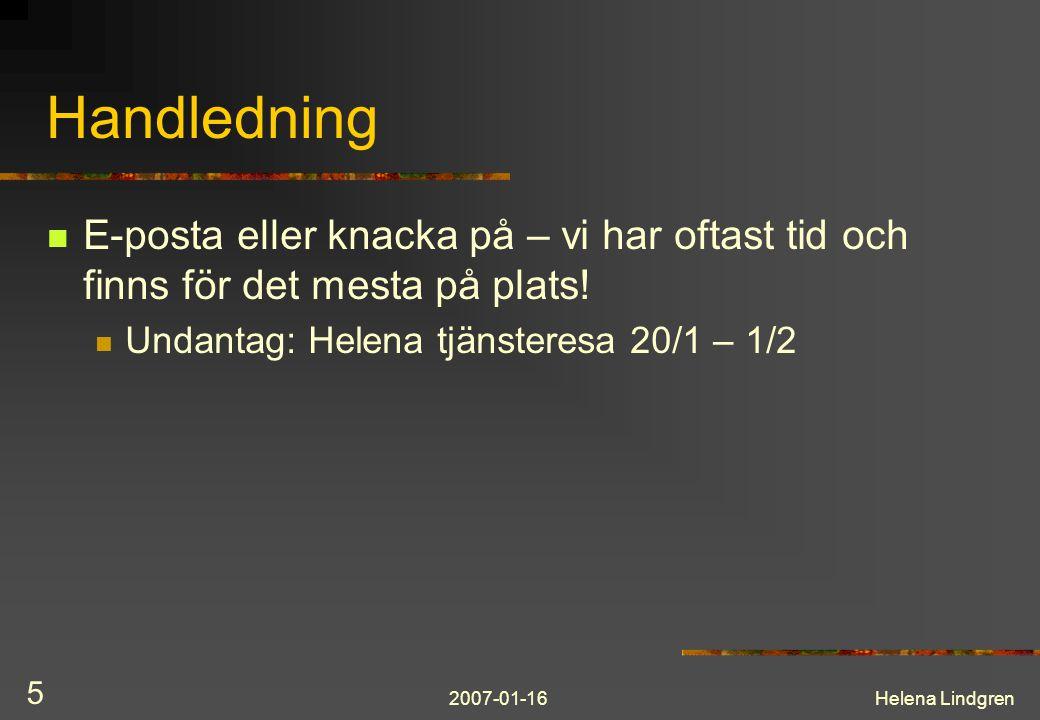 2007-01-16Helena Lindgren 5 Handledning E-posta eller knacka på – vi har oftast tid och finns för det mesta på plats! Undantag: Helena tjänsteresa 20/