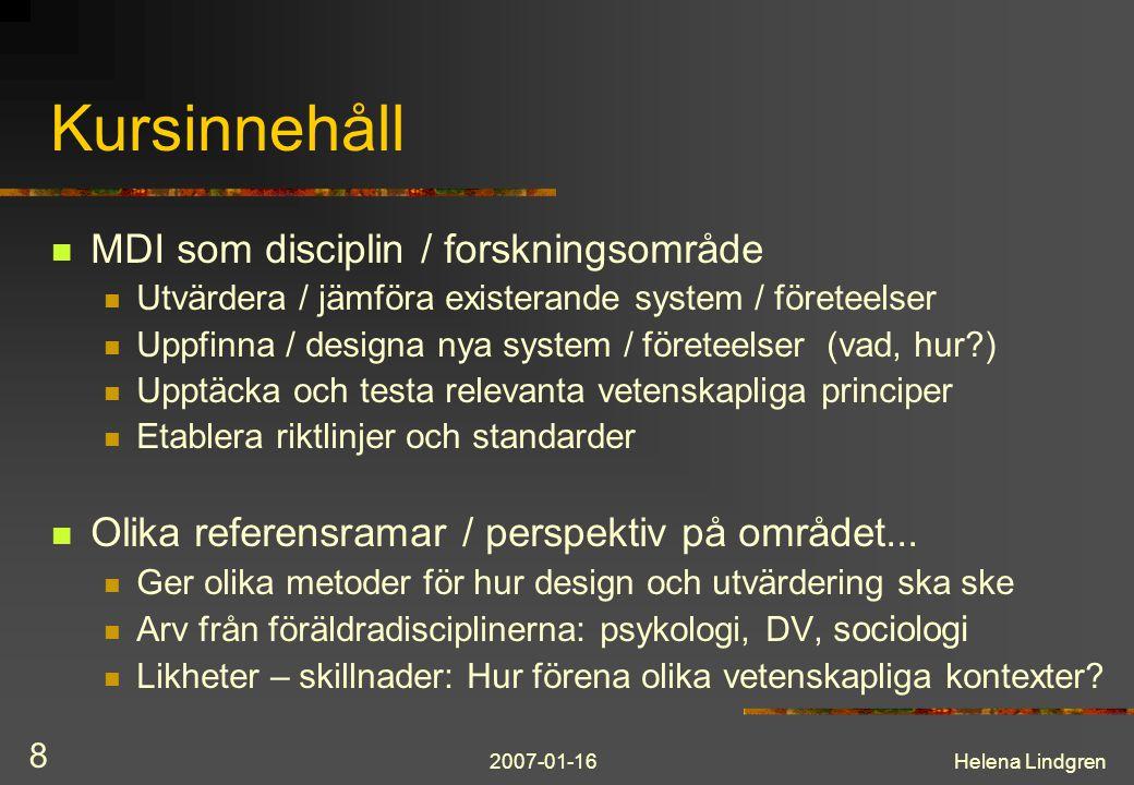 2007-01-16Helena Lindgren 8 Kursinnehåll MDI som disciplin / forskningsområde Utvärdera / jämföra existerande system / företeelser Uppfinna / designa