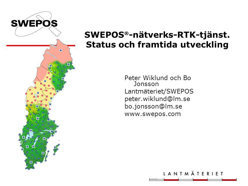 SWEPOS  -nätverks-RTK-tjänst. Status och framtida utveckling Peter Wiklund och Bo Jonsson Lantmäteriet/SWEPOS peter.wiklund@lm.se bo.jonsson@lm.se ww
