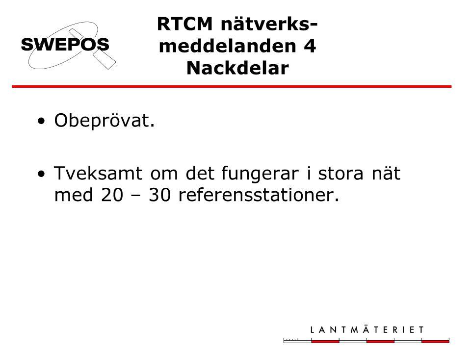RTCM nätverks- meddelanden 4 Nackdelar Obeprövat. Tveksamt om det fungerar i stora nät med 20 – 30 referensstationer.