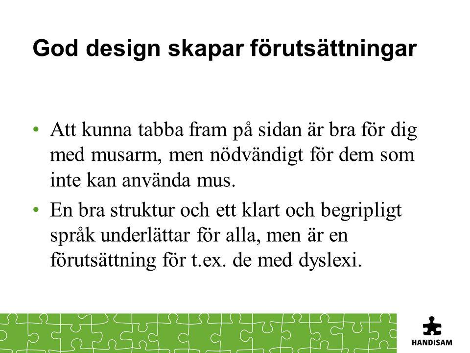 God design skapar förutsättningar Att kunna tabba fram på sidan är bra för dig med musarm, men nödvändigt för dem som inte kan använda mus.