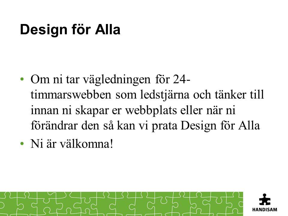 Design för Alla Om ni tar vägledningen för 24- timmarswebben som ledstjärna och tänker till innan ni skapar er webbplats eller när ni förändrar den så kan vi prata Design för Alla Ni är välkomna!
