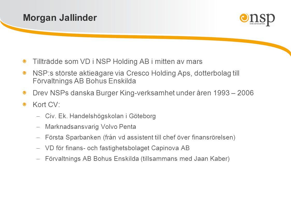 Morgan Jallinder Tillträdde som VD i NSP Holding AB i mitten av mars NSP:s störste aktieägare via Cresco Holding Aps, dotterbolag till Förvaltnings AB