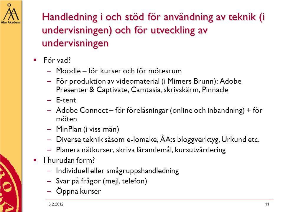 6.2.201211 Handledning i och stöd för användning av teknik (i undervisningen) och för utveckling av undervisningen  För vad? –Moodle – för kurser och