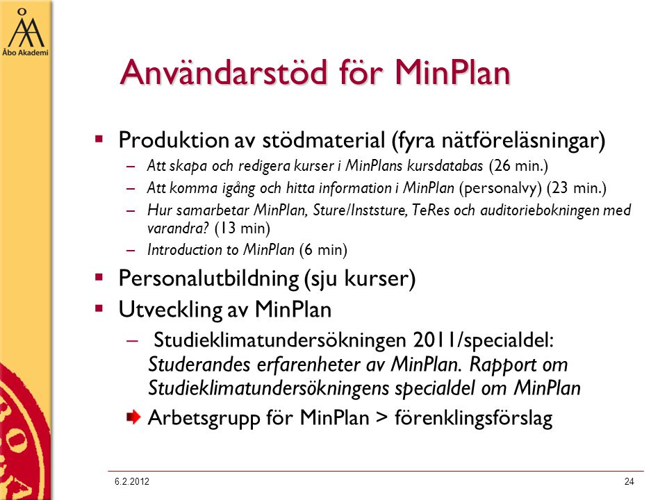 Användarstöd för MinPlan  Produktion av stödmaterial (fyra nätföreläsningar) –Att skapa och redigera kurser i MinPlans kursdatabas (26 min.) –Att kom