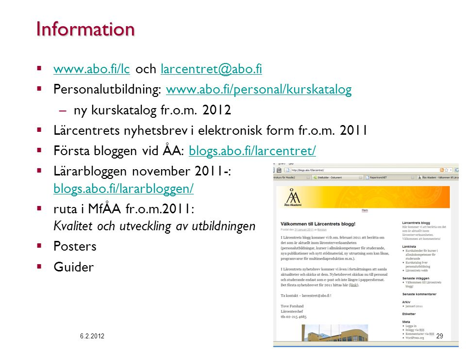 Information  www.abo.fi/lc och larcentret@abo.fi www.abo.fi/lclarcentret@abo.fi  Personalutbildning: www.abo.fi/personal/kurskatalogwww.abo.fi/personal/kurskatalog –ny kurskatalog fr.o.m.