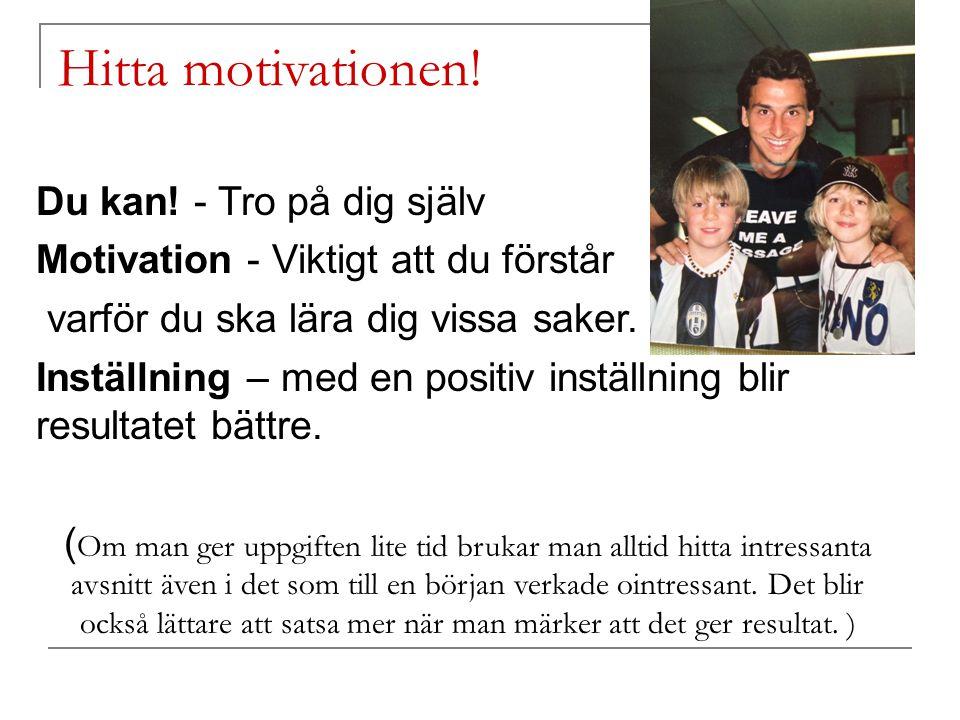 Du kan! - Tro på dig själv Motivation - Viktigt att du förstår varför du ska lära dig vissa saker. Inställning – med en positiv inställning blir resul