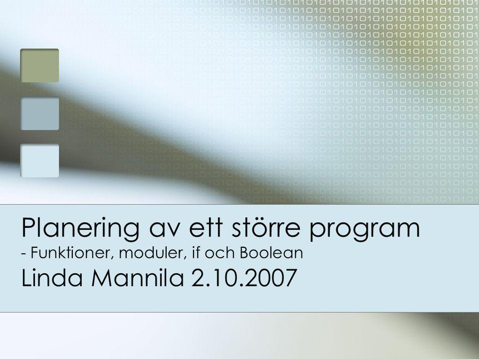Planering av ett större program - Funktioner, moduler, if och Boolean Linda Mannila 2.10.2007