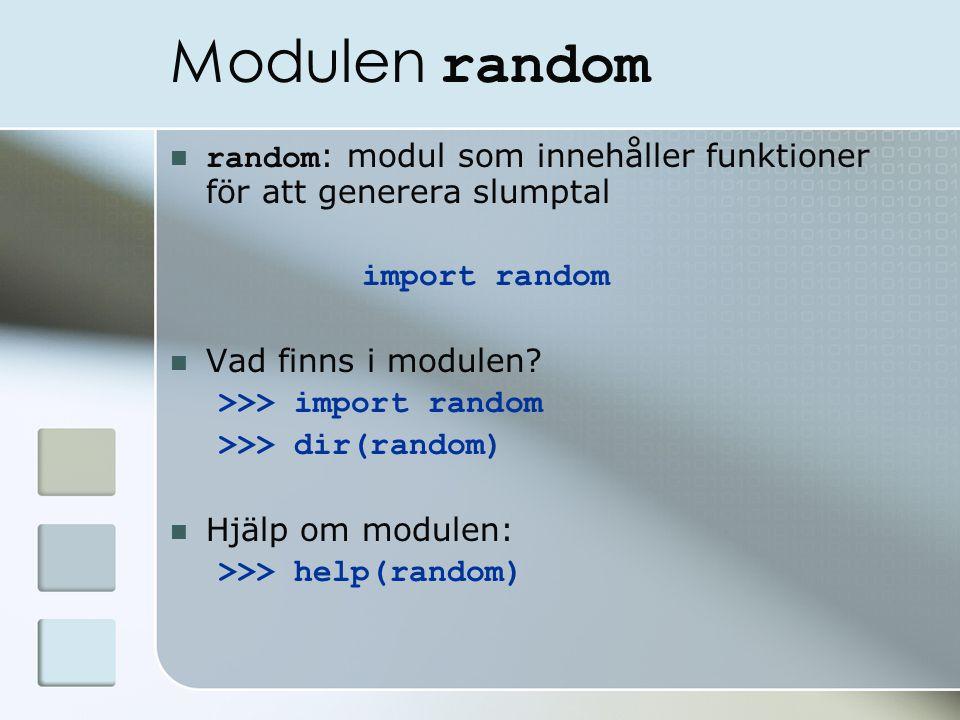 Modulen random random : modul som innehåller funktioner för att generera slumptal import random Vad finns i modulen.