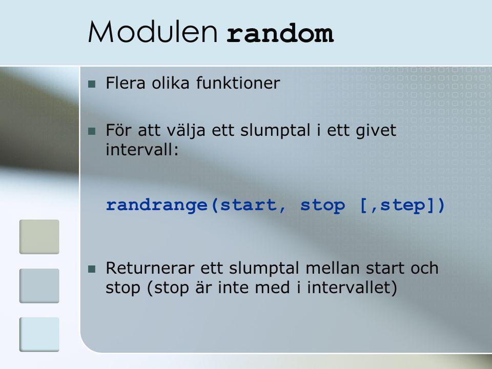 Modulen random Flera olika funktioner För att välja ett slumptal i ett givet intervall: randrange(start, stop [,step]) Returnerar ett slumptal mellan start och stop (stop är inte med i intervallet)