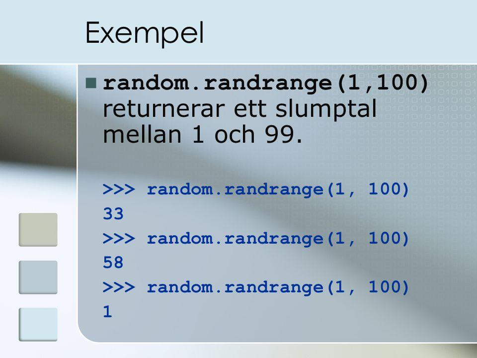 Exempel random.randrange(1,100) returnerar ett slumptal mellan 1 och 99. >>> random.randrange(1, 100) 33 >>> random.randrange(1, 100) 58 >>> random.ra