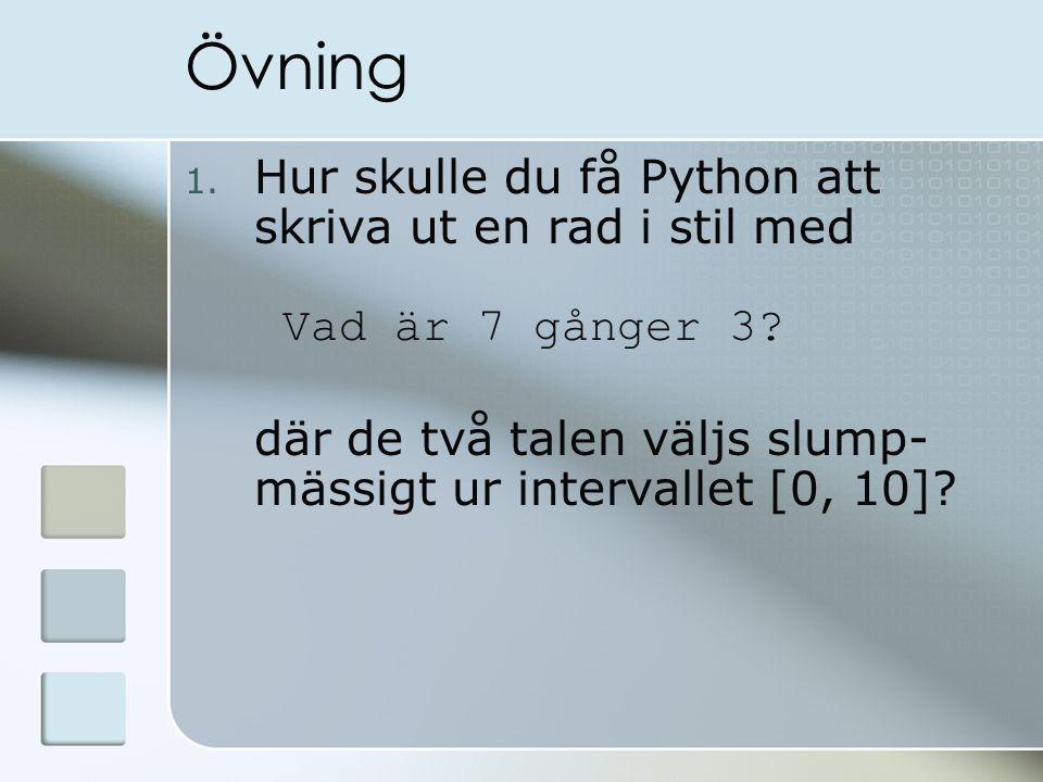 Övning 1. Hur skulle du få Python att skriva ut en rad i stil med Vad är 7 gånger 3.