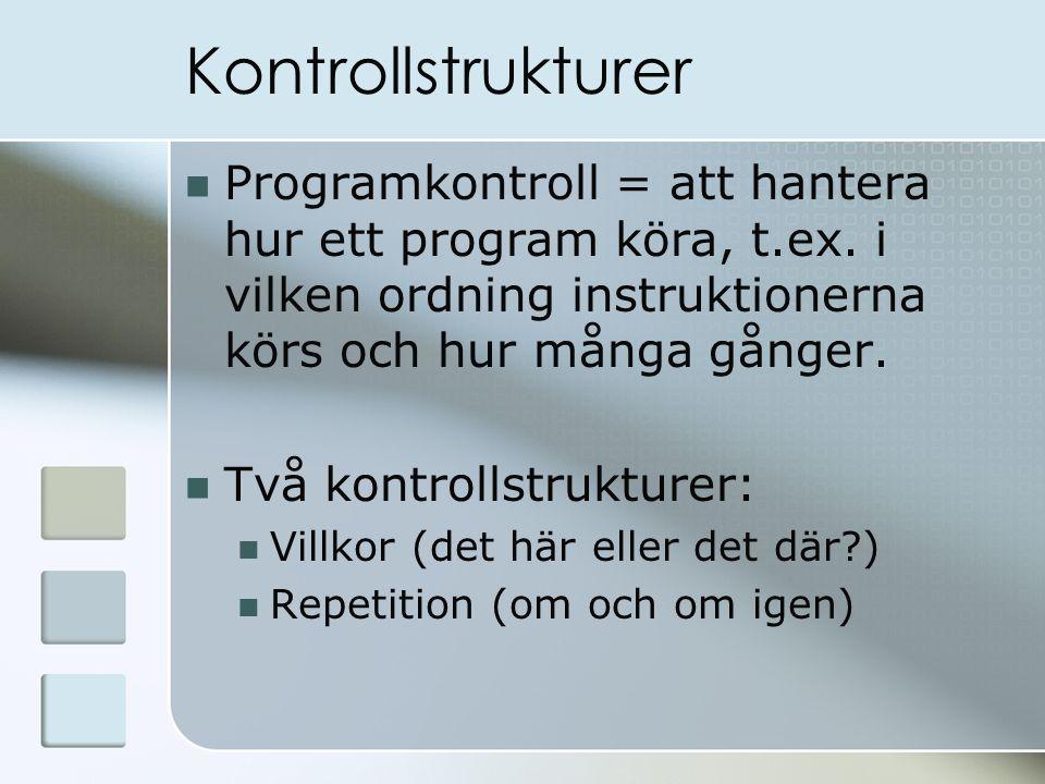 Kontrollstrukturer Programkontroll = att hantera hur ett program köra, t.ex.