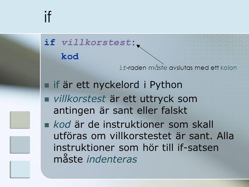 if if villkorstest: kod if är ett nyckelord i Python villkorstest är ett uttryck som antingen är sant eller falskt kod är de instruktioner som skall utföras om villkorstestet är sant.