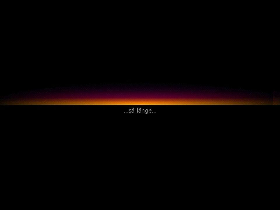 …så länge…