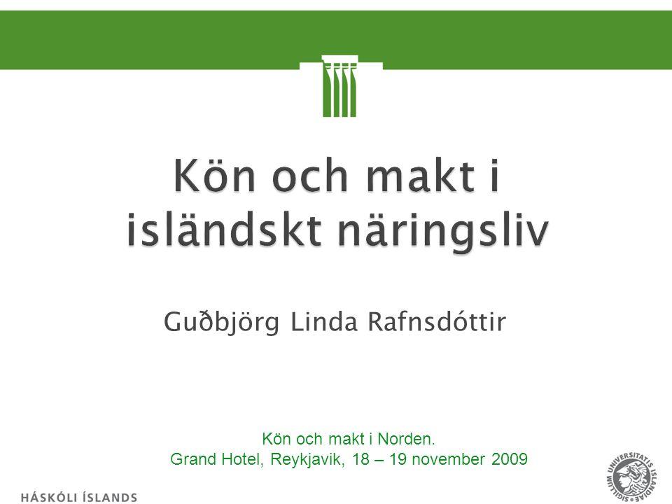 Guðbjörg Linda Rafnsdóttir Kön och makt i Norden. Grand Hotel, Reykjavik, 18 – 19 november 2009