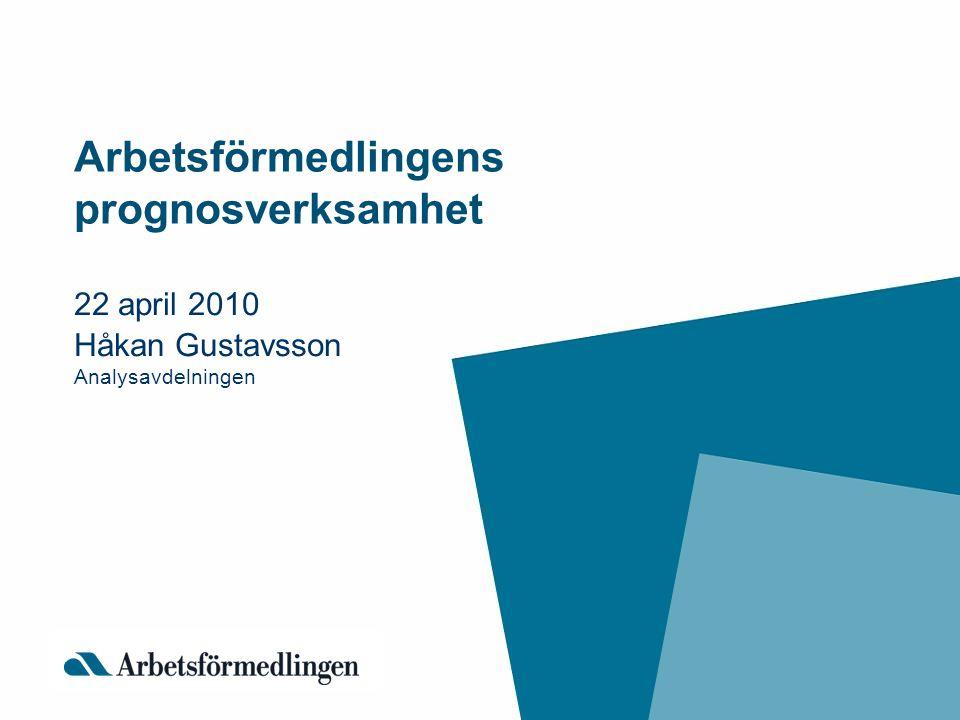 Arbetsförmedlingens prognosverksamhet 22 april 2010 Håkan Gustavsson Analysavdelningen