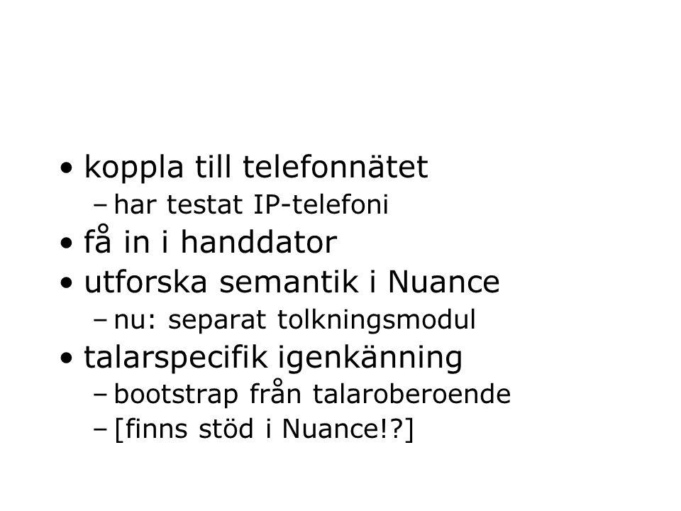 koppla till telefonnätet –har testat IP-telefoni få in i handdator utforska semantik i Nuance –nu: separat tolkningsmodul talarspecifik igenkänning –b