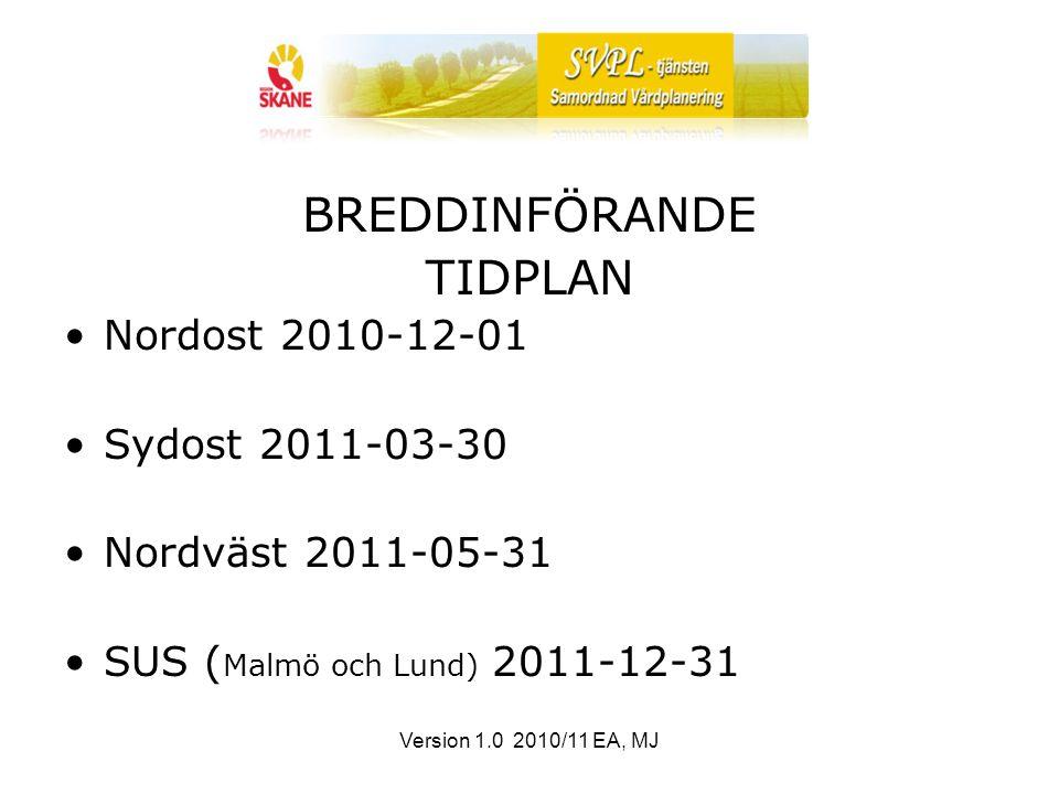 Version 1.0 2010/11 EA, MJ BREDDINFÖRANDE TIDPLAN Nordost 2010-12-01 Sydost 2011-03-30 Nordväst 2011-05-31 SUS ( Malmö och Lund) 2011-12-31