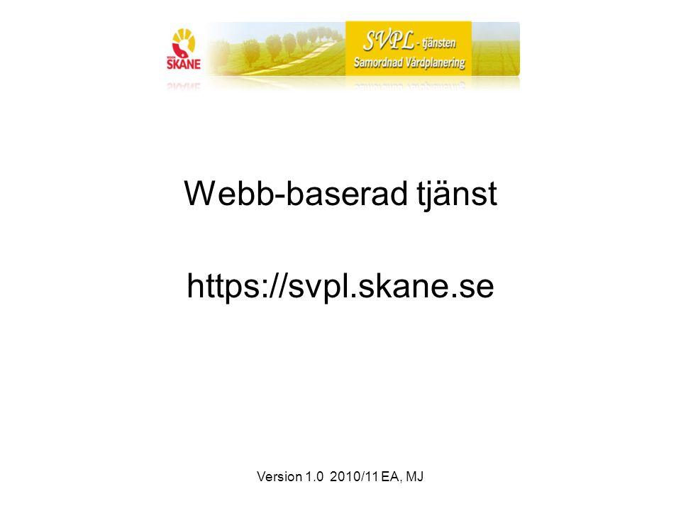 Version 1.0 2010/11 EA, MJ Webb-baserad tjänst https://svpl.skane.se